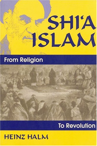 Shi'a Islam: From Religion to Revolution, Heinz Halm