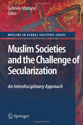 Muslim Societies and the Challenge of Secularization: An Interdisciplinary Approach (Muslims in Global Societies Series)