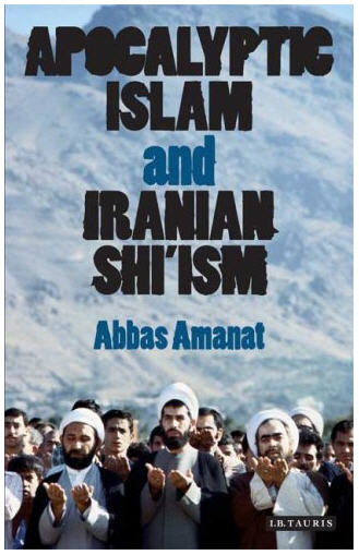 Apocalyptic Islam and Iranian Shi'ism , Abbas Amanat