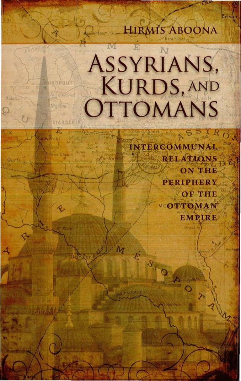 Assyrians, Kurds, and Ottomans: Intercommunal Relations on the Periphery of the Ottoman Empire , Hirmis Aboona