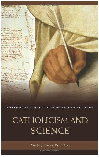 Catholicism and Science ,  Peter M.J Hess, Paul L. Allen