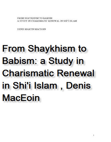 من الشيخية الى البابية: From Shaykhism to Babism: a Study in Charismatic Renewal in Shi'i Islam, Denis MacEoin